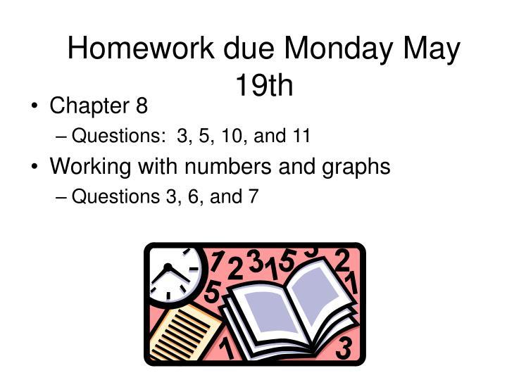 Homework due Monday May 19th