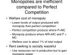 monopolies are inefficient compared to perfect competition