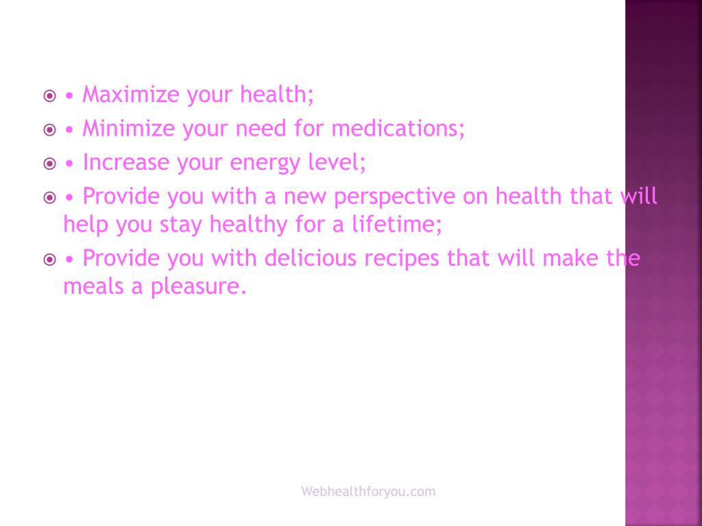 • Maximize your health;