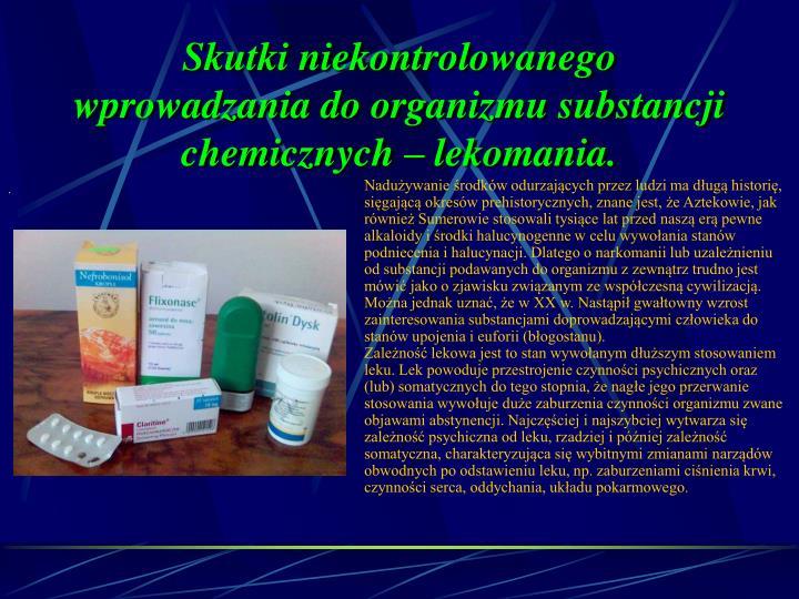 Skutki niekontrolowanego wprowadzania do organizmu substancji chemicznych – lekomania.