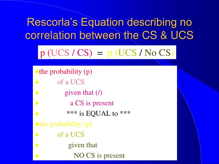 Rescorla's Equation describing no correlation between the CS & UCS