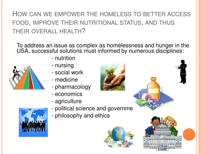 How can we empower the homeless to better access food, improve their nutritional status, and thus their overall health?