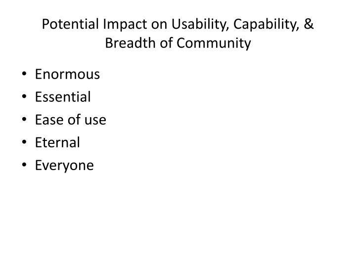 Potential Impact on Usability, Capability, & Breadth of Community