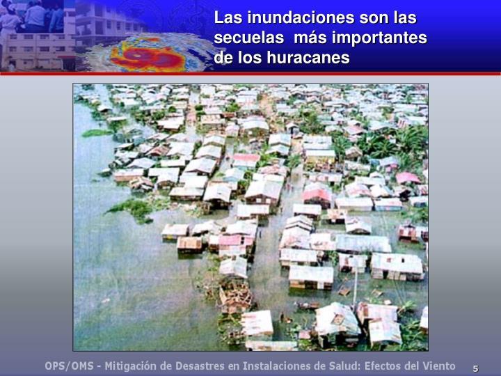 Las inundaciones son las  secuelas  más importantes