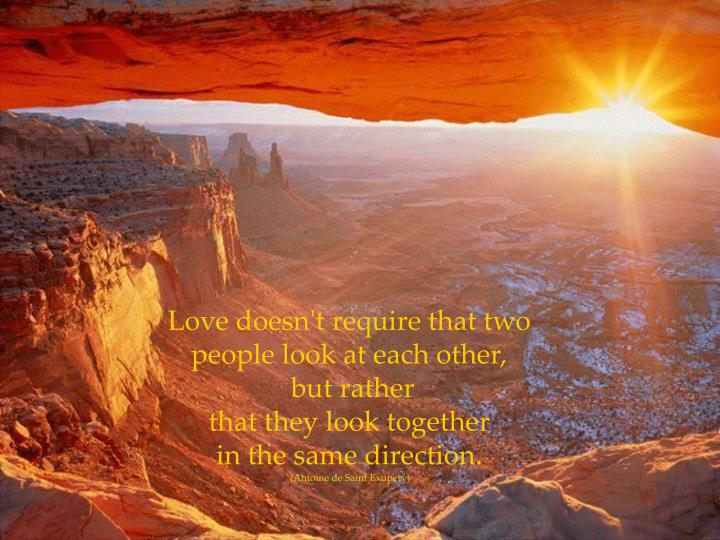 Love doesn't require that two people look at each other,