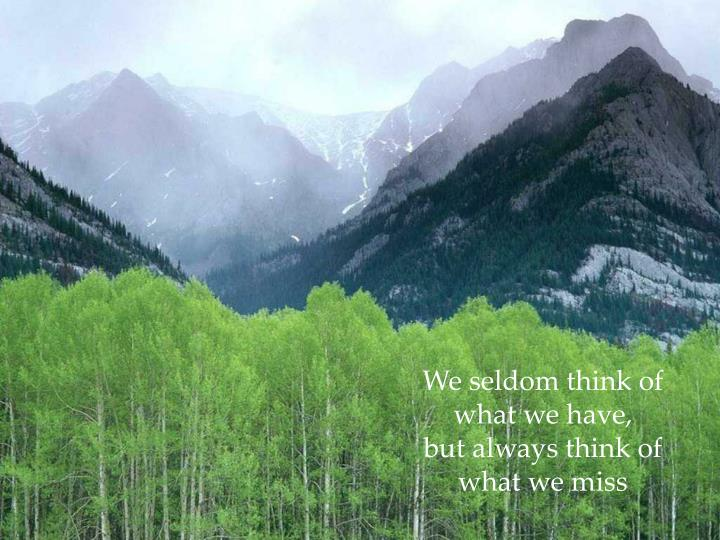 We seldom think of