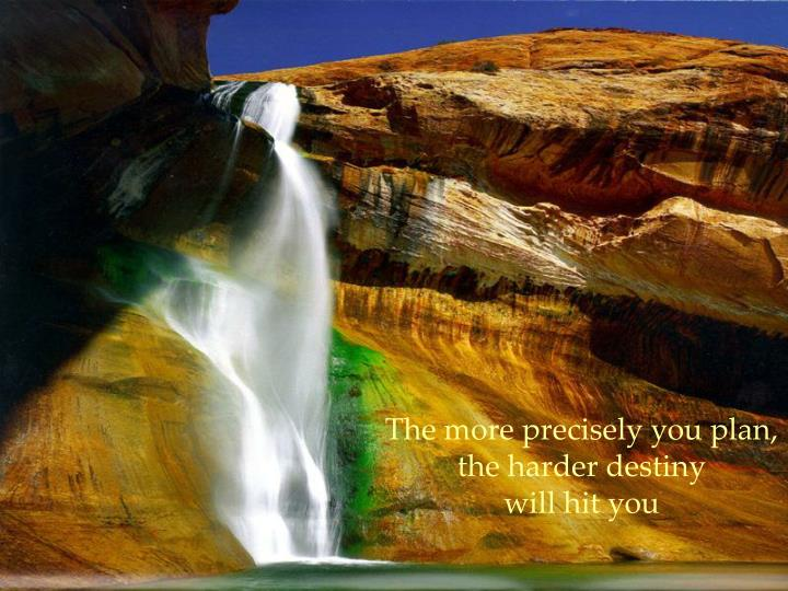 The more precisely you plan, the harder destiny