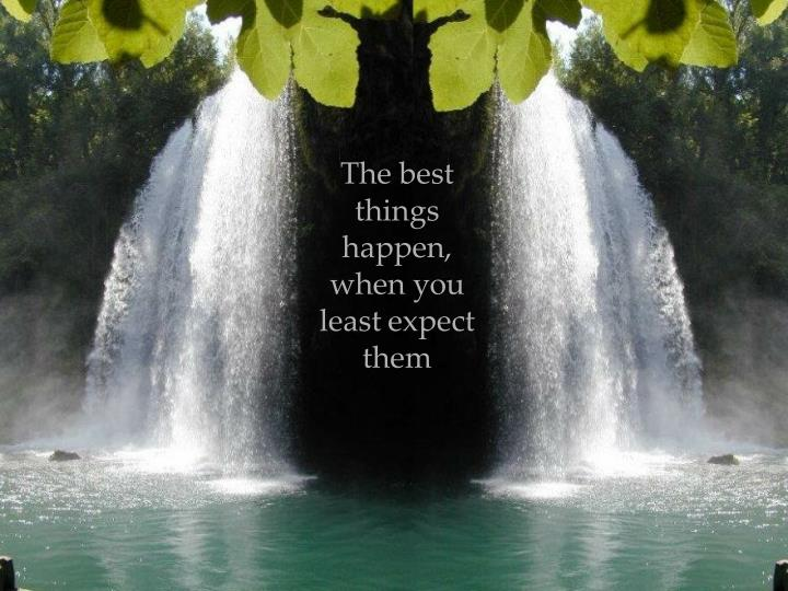 The best things happen,