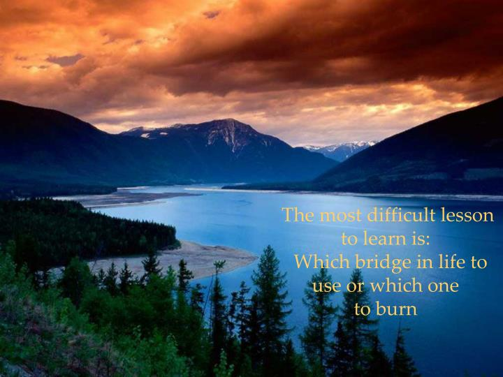 The most difficult lesson to learn is: