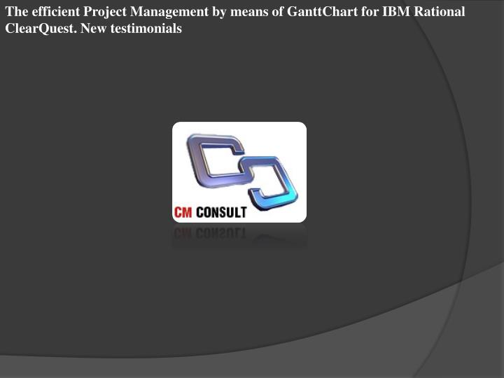 The efficient Project Management by means of GanttChart for IBM Rational ClearQuest. New testimonials