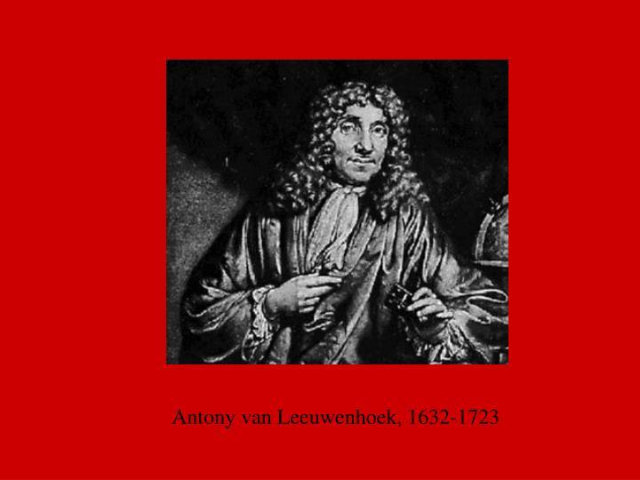Antony van Leeuwenhoek, 1632-1723