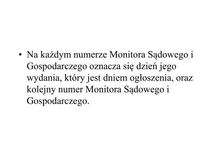 Na kadym numerze Monitora Sdowego i Gospodarczego oznacza si dzie jego wydania, ktry jest dniem ogoszenia, oraz kolejny numer Monitora Sdowego i Gospodarczego.