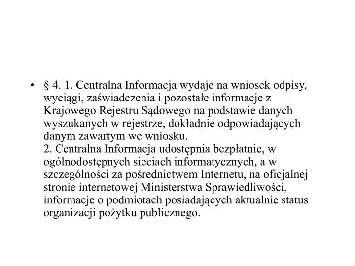 §4.1.Centralna Informacja wydaje na wniosek odpisy, wyciągi, zaświadczenia i pozostałe informacje z Krajowego Rejestru Sądowego na podstawie danych wyszukanych w rejestrze, dokładnie odpowiadających danym zawartym we wniosku.