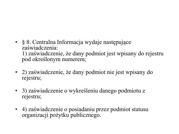 8.Centralna Informacja wydaje nastpujce zawiadczenia: