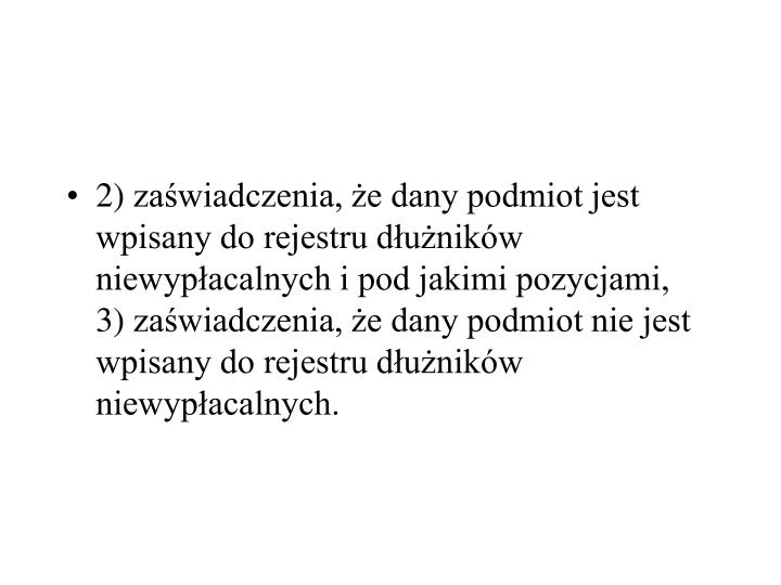 2)zawiadczenia, e dany podmiot jest wpisany do rejestru dunikw niewypacalnych i pod jakimi pozycjami,