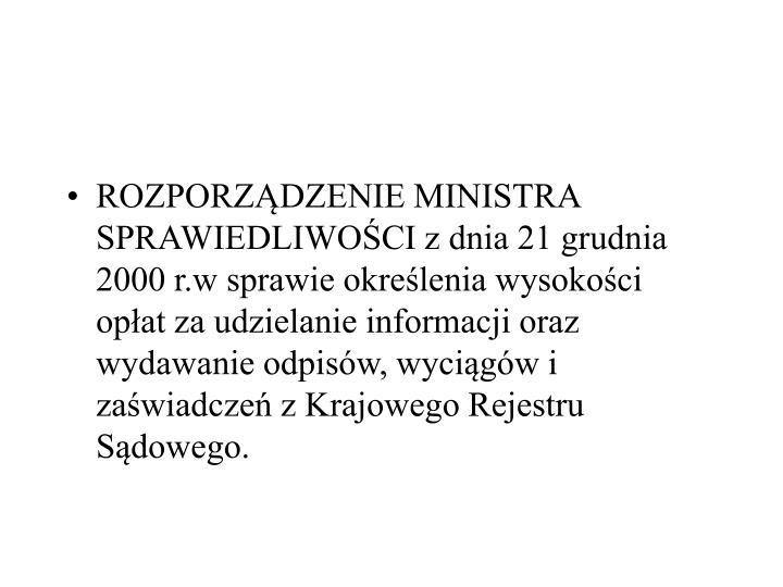 ROZPORZDZENIE MINISTRA SPRAWIEDLIWOCI z dnia 21 grudnia 2000 r.w sprawie okrelenia wysokoci opat za udzielanie informacji oraz wydawanie odpisw, wycigw i zawiadcze z Krajowego Rejestru Sdowego.