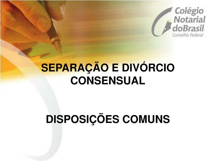 SEPARAÇÃO E DIVÓRCIO CONSENSUAL