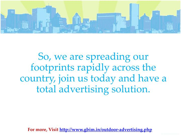 So, we are spreading our footprints rapidly across the country, join us today and have a total advertising solution.