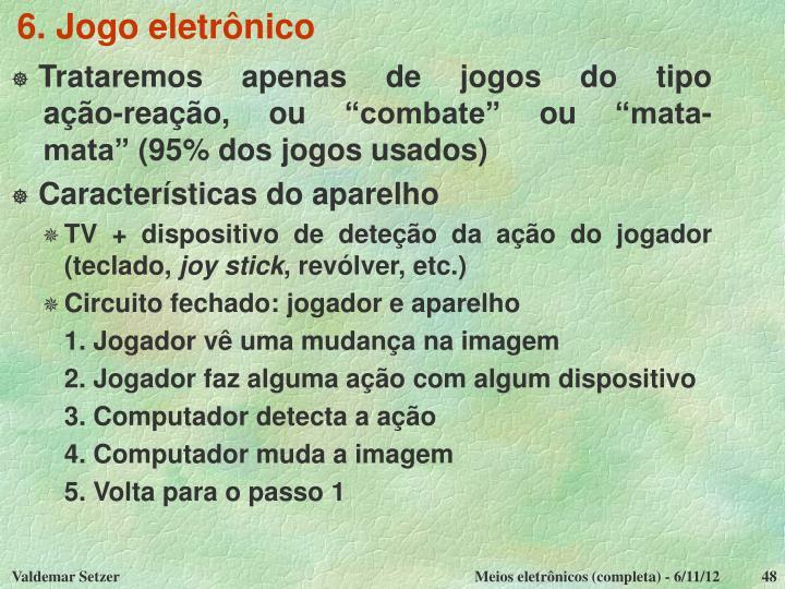 6. Jogo eletrônico