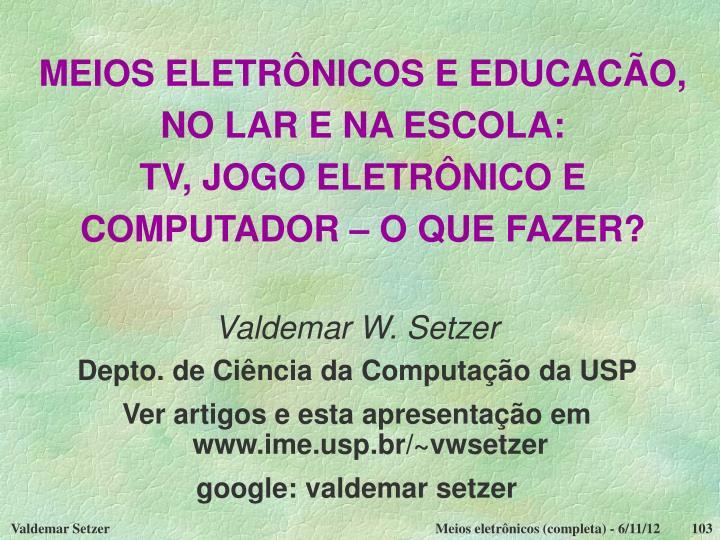 MEIOS ELETRÔNICOS E EDUCACÃO, NO LAR E NA ESCOLA: