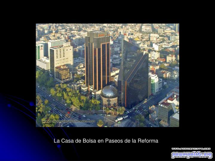 La Casa de Bolsa en Paseos de la Reforma