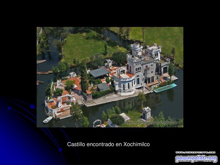 Castillo encontrado en Xochimilco