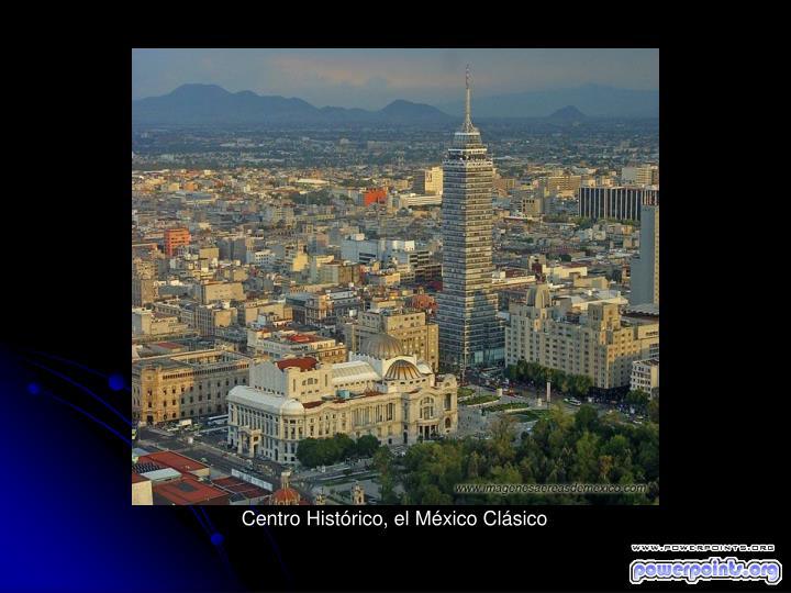 Centro Histórico, el México Clásico