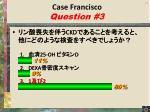 case francisco question 31