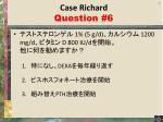 case richard question 6