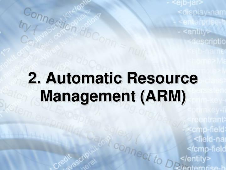 2. Automatic Resource Management (ARM)