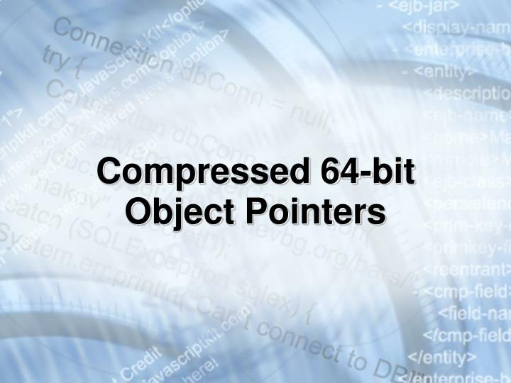 Compressed 64-bit Object Pointers