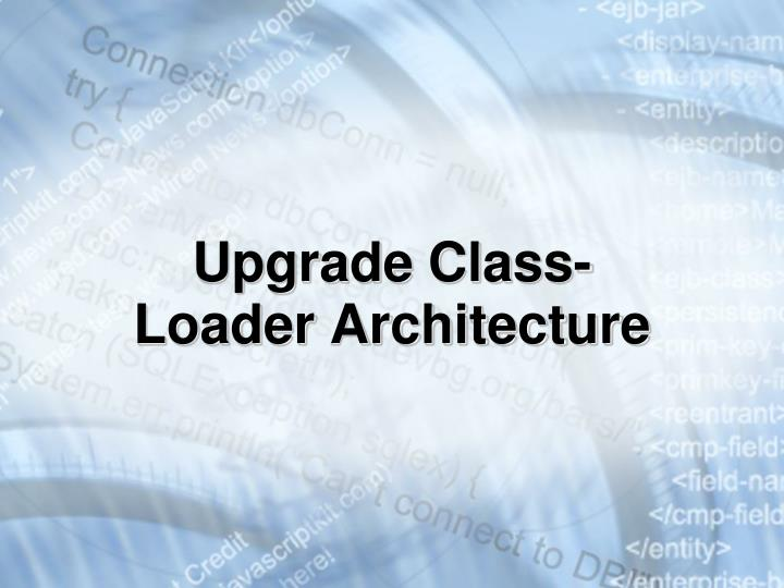 Upgrade Class-Loader Architecture