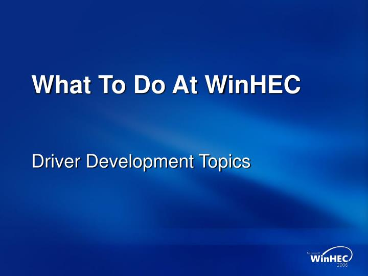 What To Do At WinHEC