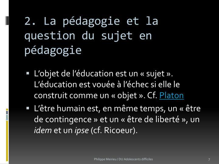 2. La pédagogie et la question du sujet en pédagogie