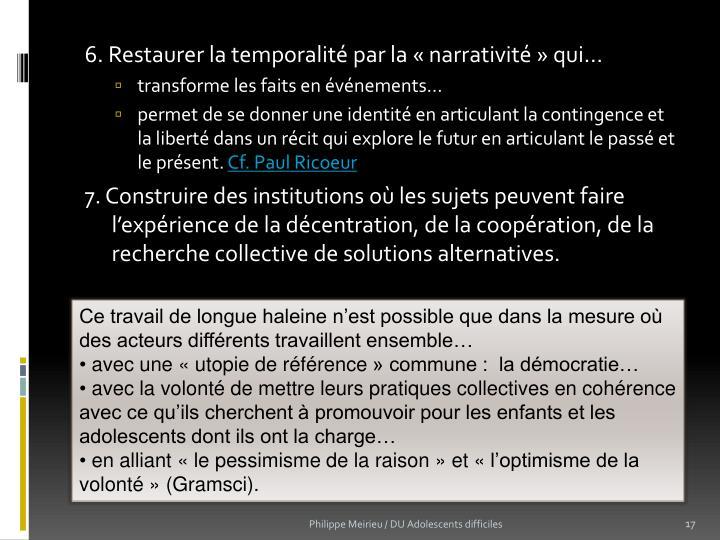 6. Restaurer la temporalité par la «narrativité» qui…