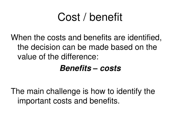 Cost / benefit