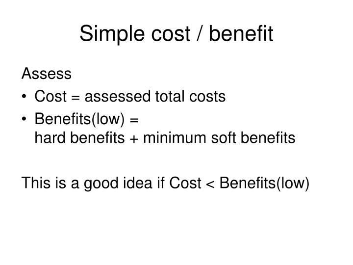 Simple cost / benefit
