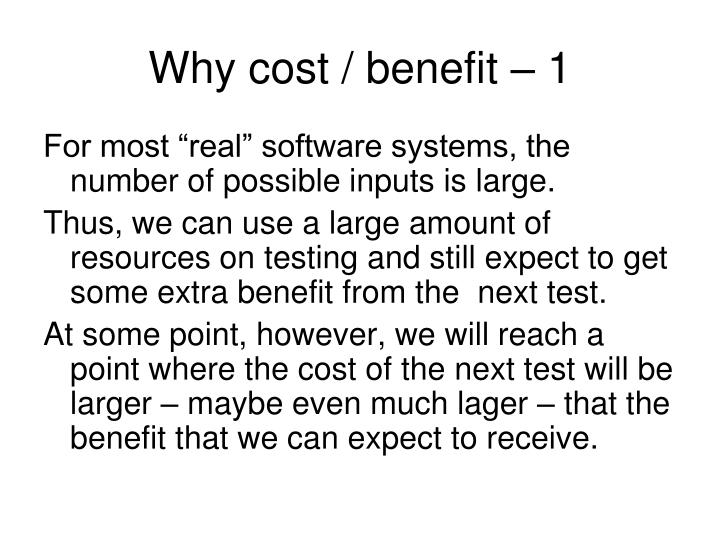 Why cost / benefit – 1