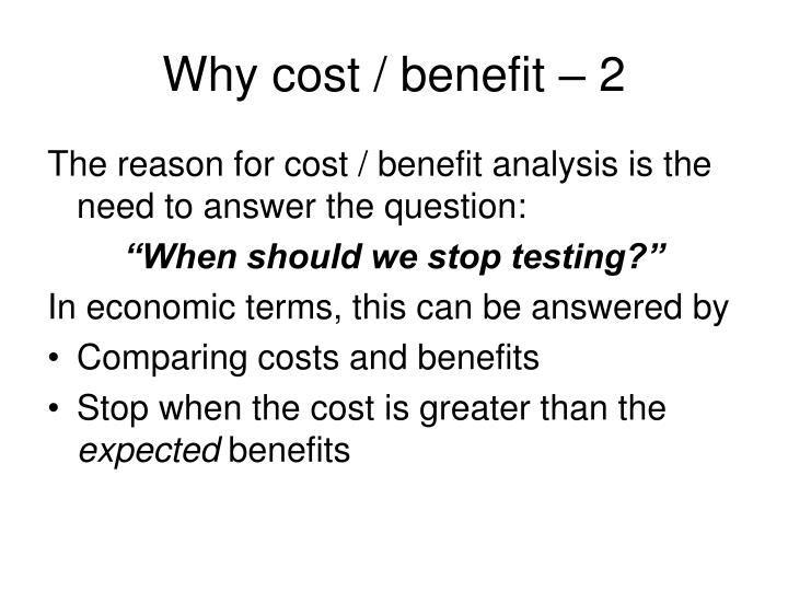 Why cost / benefit – 2
