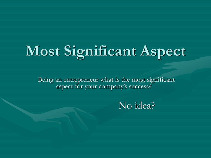 Most significant aspect