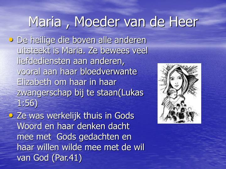 De heilige die boven alle anderen uitsteekt is Maria. Ze bewees veel liefdediensten aan anderen, vooral aan haar bloedverwante Elizabeth om haar in haar zwangerschap bij te staan(Lukas 1:56)
