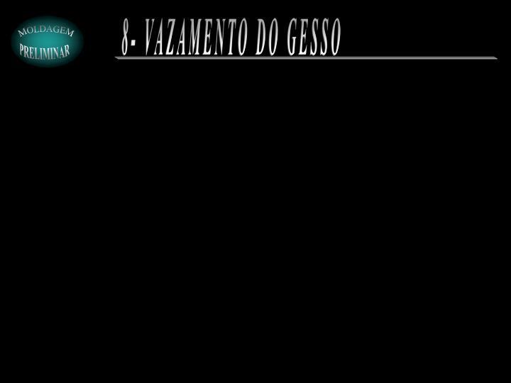 8- VAZAMENTO DO GESSO