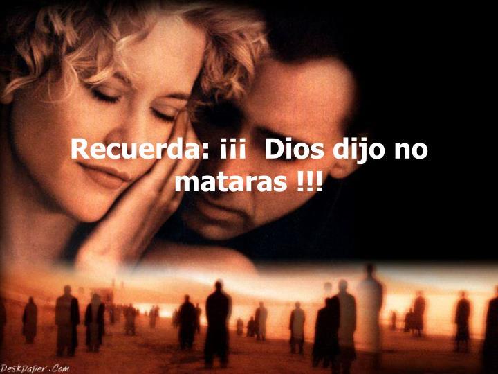 Recuerda: ¡¡¡ Dios dijo no mataras !!!
