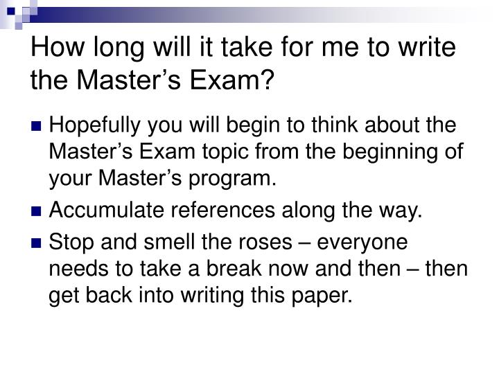 How long will it take for me to write the Master's Exam?