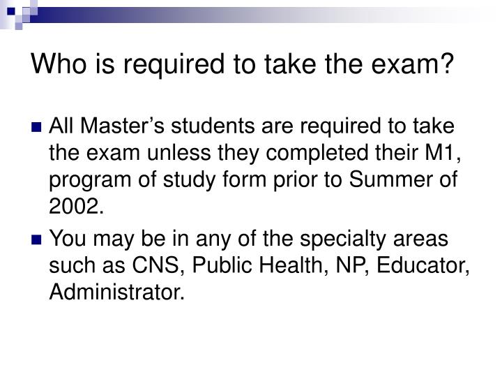 Who is required to take the exam?