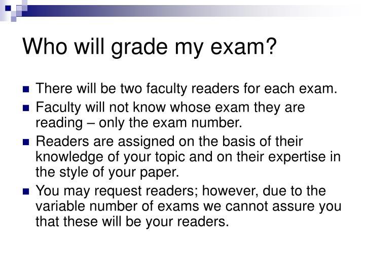 Who will grade my exam?