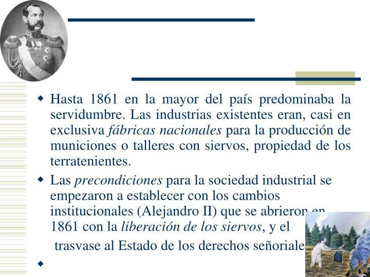 Hasta 1861 en la mayor del país predominaba la servidumbre. Las industrias existentes eran, casi en exclusiva