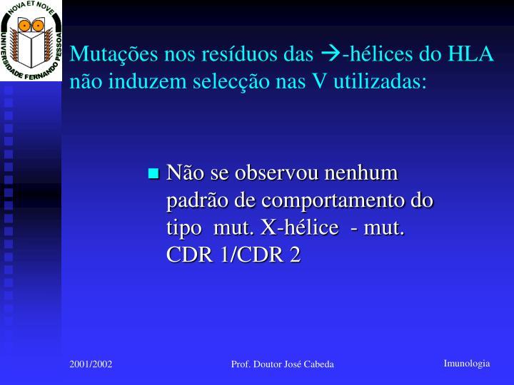 Não se observou nenhum padrão de comportamento do tipo  mut. X-hélice  - mut. CDR 1/CDR 2