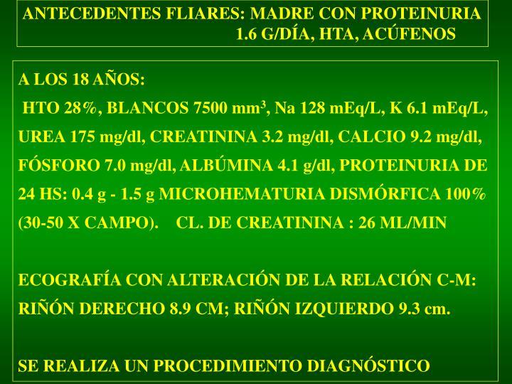 ANTECEDENTES FLIARES: MADRE CON PROTEINURIA