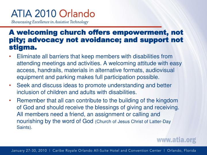 A welcoming church offers empowerment, not pity; advocacy not avoidance; and support not stigma.